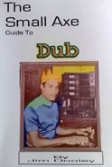 The Small Axe Guide To Dub by Jim Dooley - 2010